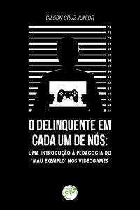 """O DELINQUENTE EM CADA UM DE NÓS:<br> uma introdução a pedagogia do """"mau exemplo"""" nos videogames"""