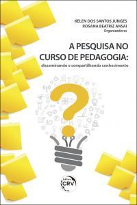 A PESQUISA NO CURSO DE PEDAGOGIA: <br>disseminando e compartilhando conhecimento