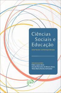 CIÊNCIAS SOCIAIS E EDUCAÇÃO:<br> interfaces contemporâneas