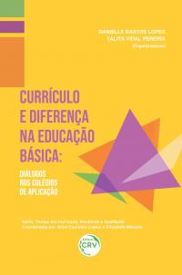 CURRÍCULO E DIFERENÇA NA EDUCAÇÃO BÁSICA: <br>diálogos nos colégios de aplicação <br>Série Temas em Currículo, Docência e Avaliação <br>Volume 7