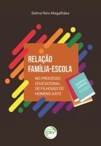 RELAÇÃO FAMÍLIA-ESCOLA NO PROCESSO EDUCACIONAL DE FILHO(A)S DE HOMENS GAYS