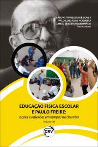 EDUCAÇÃO FÍSICA ESCOLAR E PAULO FREIRE:  <br>ações e reflexões em tempos de chumbo - Volume 38