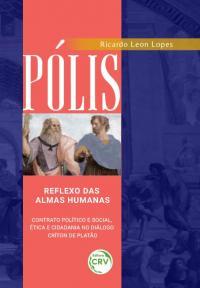 PÓLIS: <br> reflexo das almas humanas – contrato político e social, ética e cidadania no diálogo Críton de Platão