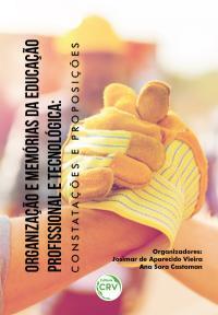 ORGANIZAÇÃO E MEMÓRIAS DA EDUCAÇÃO PROFISSIONAL E TECNOLÓGICA: <br>constatações e proposições