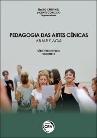 PEDAGOGIA DAS ARTES CÊNICAS: <br>atuar e agir <br>Série Encontros <br>Volume 4
