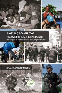 A ATUAÇÃO MILITAR BRASILEIRA NA MINUSTAH: <br> estratégias de enfrentamento das gangues no Haiti