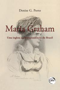 MARIA GRAHAM: <br>uma inglesa na Independência do Brasil