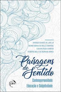 PAISAGENS DE SENTIDO: <br> contemporaneidade, educação e subjetividade