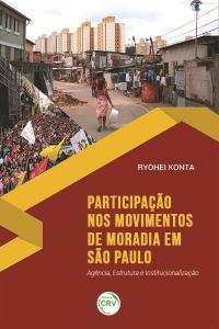 PARTICIPAÇÃO NOS MOVIMENTOS DE MORADIA EM SÃO PAULO: <br> Agência, Estrutura e Institucionalização