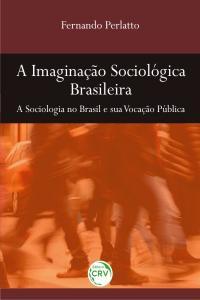A IMAGINAÇÃO SOCIOLÓGICA BRASILEIRA:<br>a sociologia no Brasil e sua vocação pública