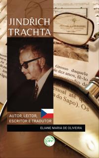 JINDŘICH TRACHTA:<br> autor, leitor, escritor e tradutor