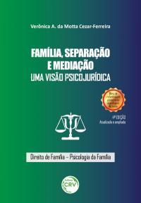 FAMÍLIA, SEPARAÇÃO E MEDIAÇÃO:<br> uma visão psicojurídica