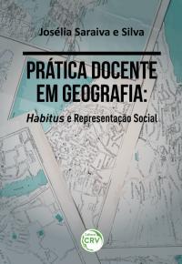 PRÁTICA DOCENTE EM GEOGRAFIA: <br>habitus e representação social