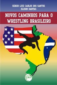 NOVOS CAMINHOS PARA O WRESTLING BRASILEIRO