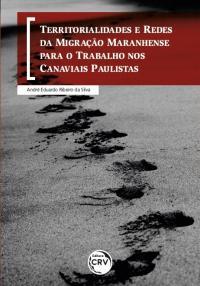 TERRITORIALIDADES E REDES DA MIGRAÇÃO MARANHENSE PARA O TRABALHO NOS CANAVIAIS PAULISTAS