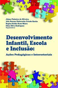 DESENVOLVIMENTO INFANTIL, ESCOLA E INCLUSÃO:<br> ações pedagógicas e intersetoriais