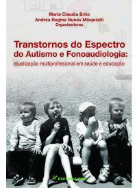 TRANSTORNOS DO ESPECTRO DO AUTISMO E FONOAUDIOLOGIA:<br>atualização multiprofissional em saúde e educação