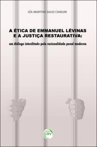 A ÉTICA DE EMMANUEL LÉVINAS E A JUSTIÇA RESTAURATIVA: <br>um diálogo interditado pela racionalidade penal moderna