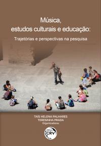 MÚSICA, ESTUDOS CULTURAIS E EDUCAÇÃO: <br>trajetórias e perspectivas na pesquisa