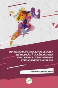 O PROGRAMA INSTITUCIONAL DE BOLSA DE INICIAÇÃO À DOCÊNCIA (PIBID) EM CURSOS DE LICENCIATURA DE EDUCAÇÃO FÍSICA NO BRASIL