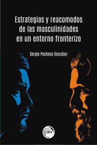 ESTRATEGIAS Y REACOMODOS DE LAS MASCULINIDADES EN UN ENTORNO FRONTERIZO