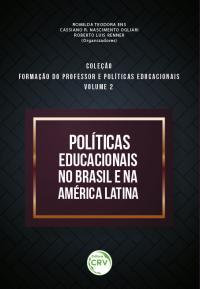 POLÍTICAS EDUCACIONAIS NO BRASIL E NA AMÉRICA LATINA <br> Coleção Formação do professor e políticas educacionais <br> Volume 2