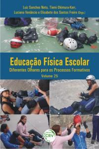 EDUCAÇÃO FÍSICA ESCOLAR:<br> diferentes olhares para os processos formativos