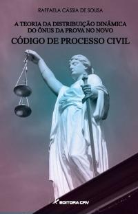 A TEORIA DA DISTRIBUIÇÃO DINÂMICA DO ÔNUS DA PROVA NO NOVO CÓDIGO DE PROCESSO CIVIL