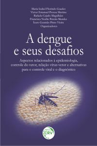 A DENGUE E SEUS DESAFIOS: <br>aspectos relacionados à epidemiologia, controle do vetor, relação vírus-vetor e alternativas para o controle viral e o diagnóstico