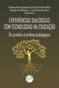 EXPERIÊNCIAS DIALÓGICAS COM TECNOLOGIAS NA EDUCAÇÃO: <br>do produto à prática pedagógica