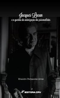 JACQUES LACAN E A QUESTÃO DA AUTORIZAÇÃO DOS PSICANALISTAS
