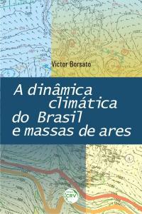 A DINÂMICA CLIMÁTICA DO BRASIL E MASSAS DE ARES