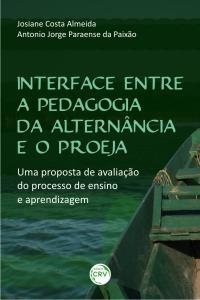 INTERFACE ENTRE A PEDAGOGIA DA ALTERNÂNCIA E O PROEJA:<br> uma proposta de avaliação do processo de ensino e aprendizagem