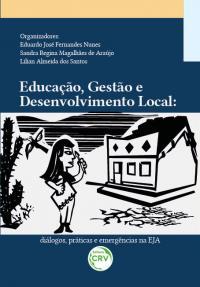 EDUCAÇÃO, GESTÃO E DESENVOLVIMENTO LOCAL:<br> diálogos, práticas e emergências na EJA