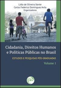 CIDADANIA, DIREITOS HUMANOS E POLÍTICAS PÚBLICAS NO BRASIL:<br>estudos e pesquisas pós-graduadas<br>volume 1