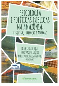 PSICOLOGIA E POLÍTICAS PÚBLICAS NA AMAZÔNIA:<br> pesquisa,formação e atuação