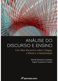 ANÁLISE DO DISCURSO E ENSINO:<br>um olhar discursivo sobre a língua,a leitura e a interpretação