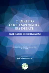 O DIREITO CONTEMPORÂNEO EM DEBATE: <br>análises com ênfase nos direitos fundamentais <br>Coleção Direitos fundamentais Volume II