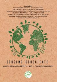 CONSUMO CONSCIENTE: <br>Boas Práticas da A3P – IFES – Campus Guarapari