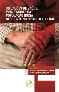 SITUAÇÕES DE SAÚDE, VIDA E MORTE DA POPULAÇÃO IDOSA RESIDENTE NO DISTRITO FEDERAL