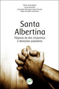 SANTA ALBERTINA:<br> páginas de dor, (in)justiça e devoções populares