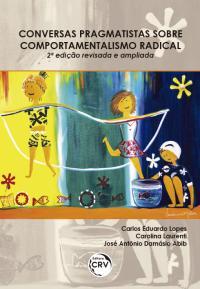 CONVERSAS PRAGMATISTAS SOBRE COMPORTAMENTALISMO RADICAL <br>2ª edição revisada e ampliada