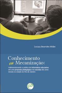 CONHECIMENTO OU MECANIZAÇÃO:<br>redimensionando a prática da informática educativa em uma proposta pedagógica nas escolas dos anos iniciais no estado do Rio de Janeiro