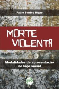 MORTE VIOLENTA: <br>modalidades de apresentação no laço social