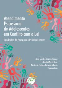 ATENDIMENTO PSICOSSOCIAL DE ADOLESCENTES EM CONFLITO COM A LEI: <br>resultados de pesquisas e práticas exitosas