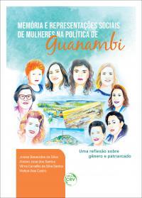 MEMÓRIA E REPRESENTAÇÕES SOCIAIS DE MULHERES NA POLÍTICA DE GUANAMBI:  <br>uma reflexão sobre gênero e patriarcado