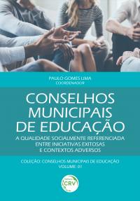 CONSELHOS MUNICIPAIS DE EDUCAÇÃO: <br>a qualidade socialmente referenciada entre iniciativas exitosas e contextos adversos <br>Coleção Conselhos municipais de educação - Volume 1