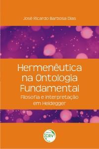 HERMENÊUTICA NA ONTOLOGIA FUNDAMENTAL:<br> filosofia e interpretação em Heidegger