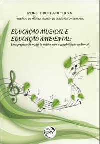 EDUCAÇÃO MUSICAL E EDUCAÇÃO AMBIENTAL: <br>uma proposta de ensino de música para a sensibilização ambiental