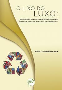 O LIXO DO LUXO:<br> um modelo para o tratamento dos resíduos têxteis de polos de industrias de confecções